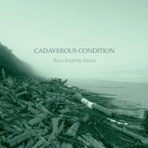 Cadaverous Condition - Burn Brightly Alone cover art