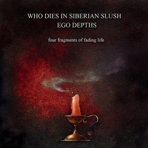 Who Dies in Siberian Slush / Ego Depths - Four Fragments of Fading Life cover art