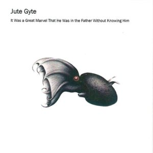 Jute Gyte - It Was a Great Marvel That He Was in the Father Without Knowing Him cover art