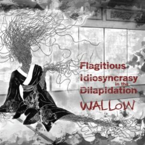 Flagitious Idiosyncrasy in the Dilapidation - Wallow cover art