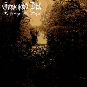 Graveyard Dirt - My Scourge​,​My Plague E​.​P. cover art