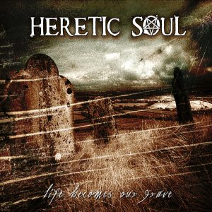 Heretic Soul - Life Becomes Our Grave cover art