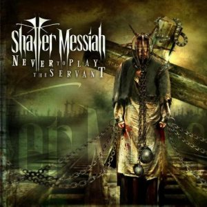 Shatter Messiah - Never to Play the Servant cover art