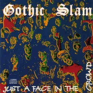 Gothic Slam - Just a Face in the Crowd cover art