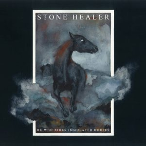Stone Healer - He Who Rides Immolated Horses cover art