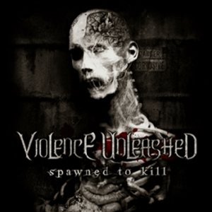 Violence Unleashed - Spawned to Kill cover art