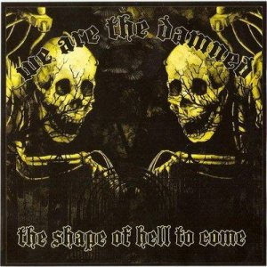 We Are the Damned - The Shape of Hell to Come cover art