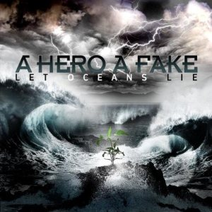A Hero A Fake - Let Oceans Lie cover art