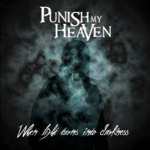 Punish My Heaven - When Light Turns Into Darkness cover art