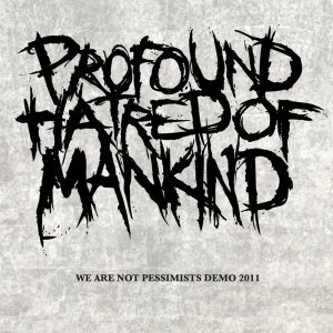 Profound Hatred Of Mankind - We Are Not Pessimists cover art