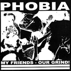Phobia - My Friends - Our Grind! cover art