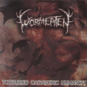 Wormeaten - Tortured Cadaveric Humanity cover art