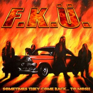 F.K.Ü. - Sometimes They Come Back... to Mosh cover art