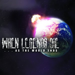 When Legends Die - As the World Ends