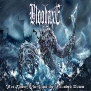 Bloodaxe - For Those Who Hunt the Wounded Down cover art