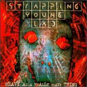 Strapping Young Lad - Heavy As a Really Heavy Thing cover art