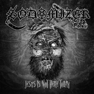 Sodomizer - Jesus Is Not Here Today cover art