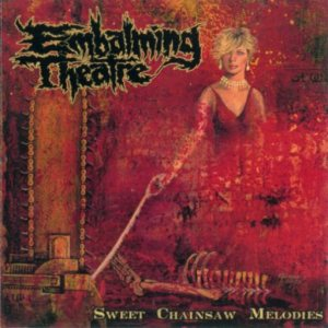 Embalming Theatre - Sweet Chainsaw Melodies cover art