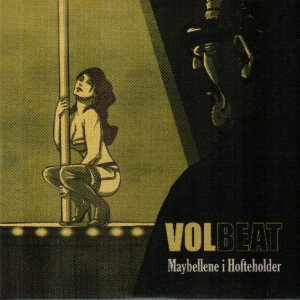 http://www.metalkingdom.net/album/cover/d74/53038_volbeat_maybellene_i_hofteholder.jpg