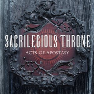 Sacrilegious Throne - Acts of Apostasy cover art