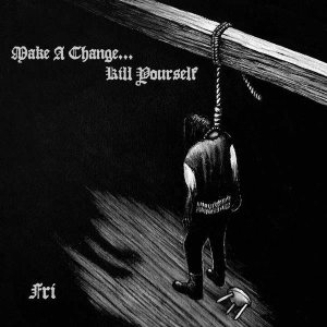 Make a Change... Kill Yourself - Fri cover art