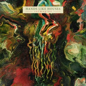 Hands Like Houses - Reimagine