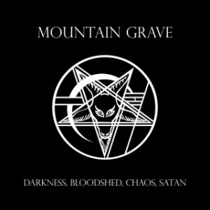 Mountain Grave - Darkness, Bloodshed, Chaos, Satan cover art