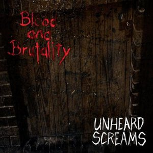 Blood and Brutality - Unheard Screams cover art