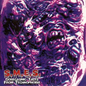 S.M.E.S. - Goregasmic Tales from Technophobia cover art