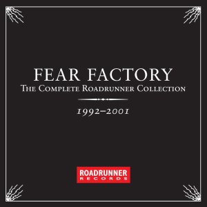 Fear Factory - The Complete Roadrunner Collection 1992-2001 cover art