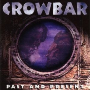 Crowbar - Past and Present cover art