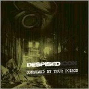 Despised Icon - Consumed By Your Poison cover art