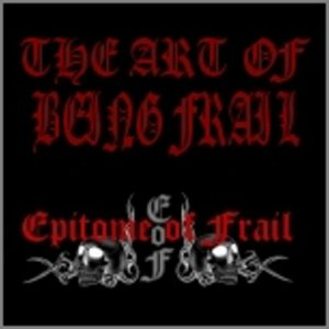 Epitome of Frail - The Art of Being Frail cover art