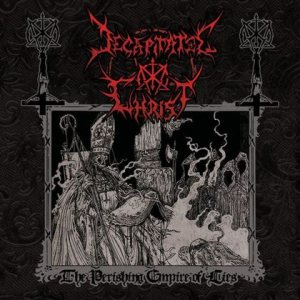 Decapitated Christ - The Perishing Empire of Lies cover art