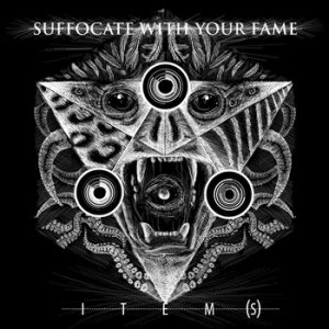 Suffocate With Your Fame - ITEM(S) cover art