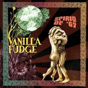 Vanilla Fudge - Spirit of '67 cover art