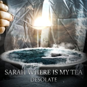 Sarah Where Is My Tea - Desolate cover art
