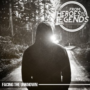 From Heroes to Legends - Facing the Unknown cover art