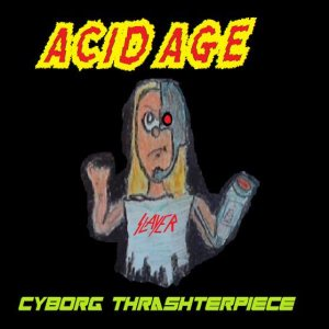 Acid Age - Cyborg Thrashterpiece cover art