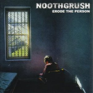 Noothgrush - Erode the Person cover art