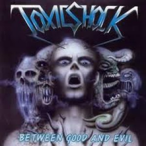 Toxic Shock - Between Good and Evil cover art