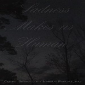 Count Shannäth / Ignibus Purgatorio - Sadness Makes us Human cover art
