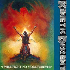 Kinetic Dissent - I Will Fight No More Forever cover art