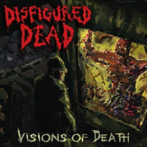 Disfigured Dead - Visions of Death cover art