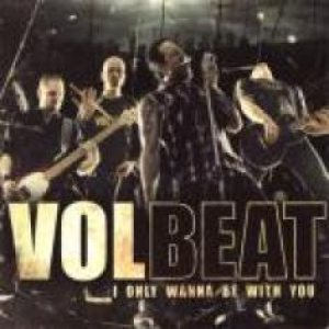 Volbeat - I Only Wanna Be with You cover art