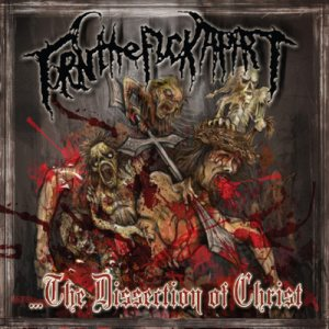 Torn the Fuck Apart - ...the Dissection of Christ cover art