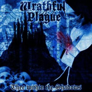 Wrathful Plague - Thee Within the Shadows cover art