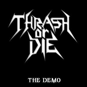 Thrash or Die - The Demo cover art