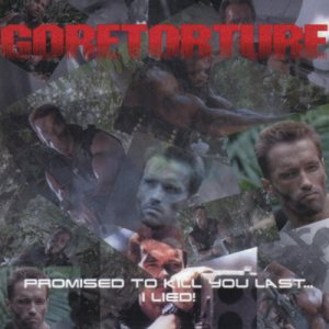 Goretorture - Promised to Kill You Last... I Lied! cover art