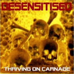 Desensitised - Thriving on Carnage cover art